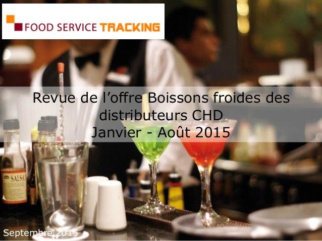 Revue de l'offre Boissons froides des distributeurs CHD Janvier - Août 2015 Septembre 2015
