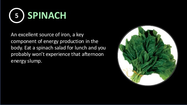 An excellent source of iron, a key component of energy production in the body. Eat a spinach salad for lunch and you proba...