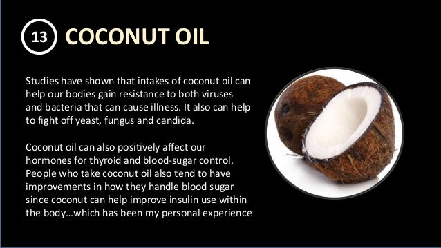 Studies have shown that intakes of coconut oil can help our bodies gain resistance to both viruses and bacteria that can c...