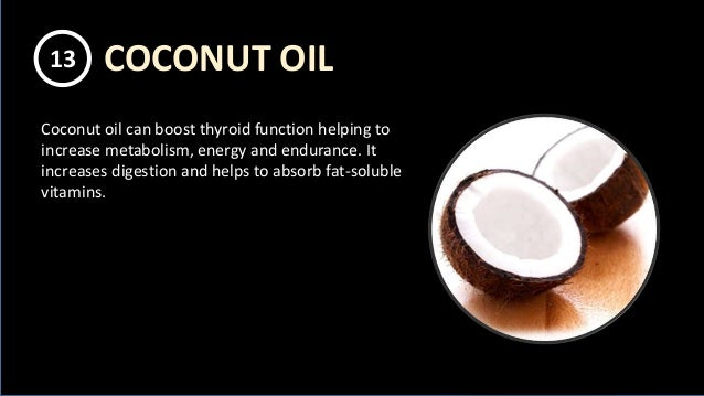 Coconut oil can boost thyroid function helping to increase metabolism, energy and endurance. It increases digestion and he...