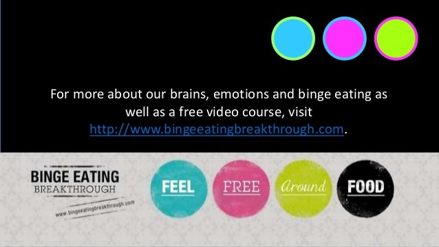 For more about our brains, emotions and binge eating as well as a free video course, visit http://www.bingeeatingbreakthro...