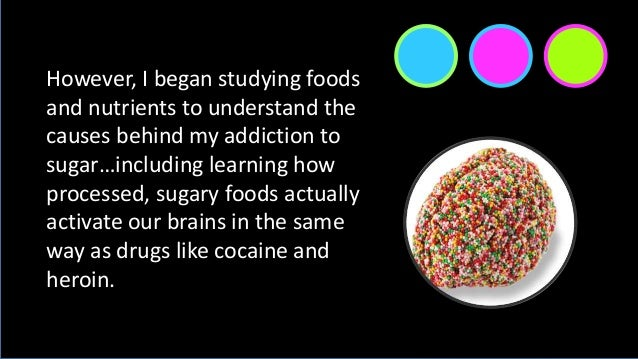 However, I began studying foods and nutrients to understand the causes behind my addiction to sugar…including learning how...