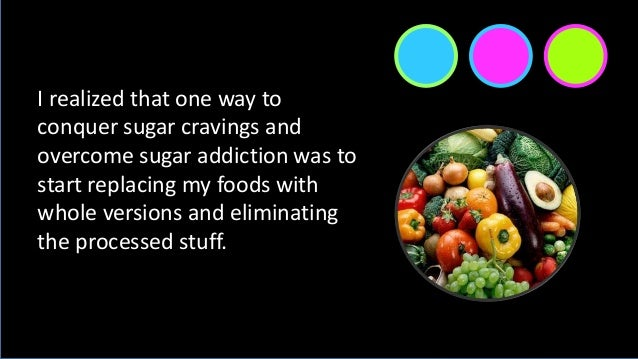 I realized that one way to conquer sugar cravings and overcome sugar addiction was to start replacing my foods with whole ...