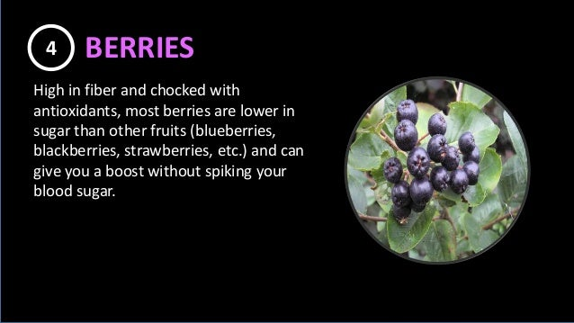 High in fiber and chocked with antioxidants, most berries are lower in sugar than other fruits (blueberries, blackberries,...