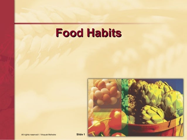 Food HabitsAll rights reserved t Vinayak Mehetre   Slide 1