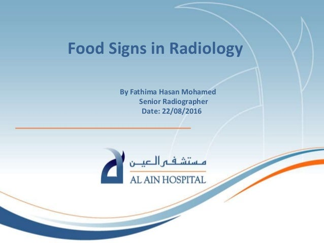 By Fathima Hasan Mohamed Senior Radiographer Date: 22/08/2016 Food Signs in Radiology