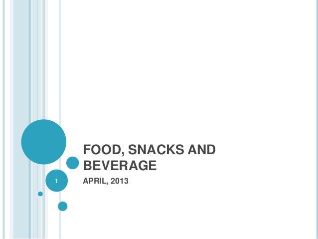 FOOD, SNACKS AND    BEVERAGE1   APRIL, 2013