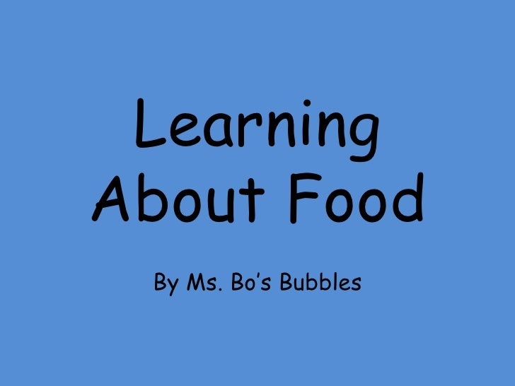 Learning About Food<br />By Ms. Bo's Bubbles<br />