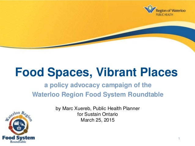 Food Spaces, Vibrant Places a policy advocacy campaign of the Waterloo Region Food System Roundtable by Marc Xuereb, Publi...