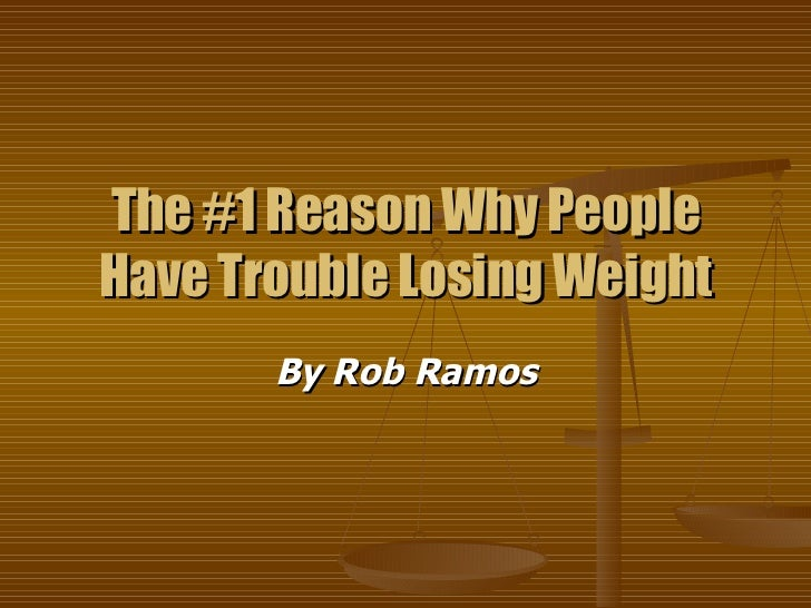 The #1 Reason Why People Have Trouble Losing Weight By Rob Ramos
