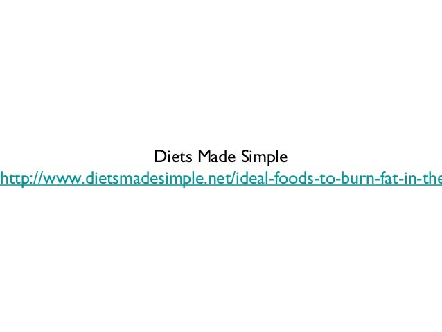 Diets Made Simplehttp://www.dietsmadesimple.net/ideal-foods-to-burn-fat-in-the