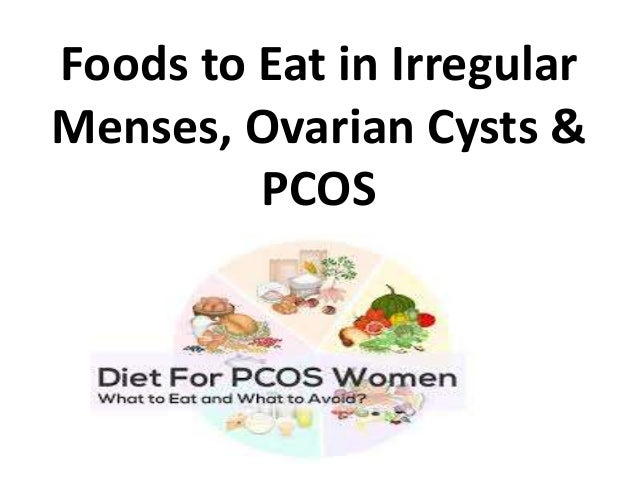 Foods to Eat in Irregular Menses, Ovarian Cysts & PCOS