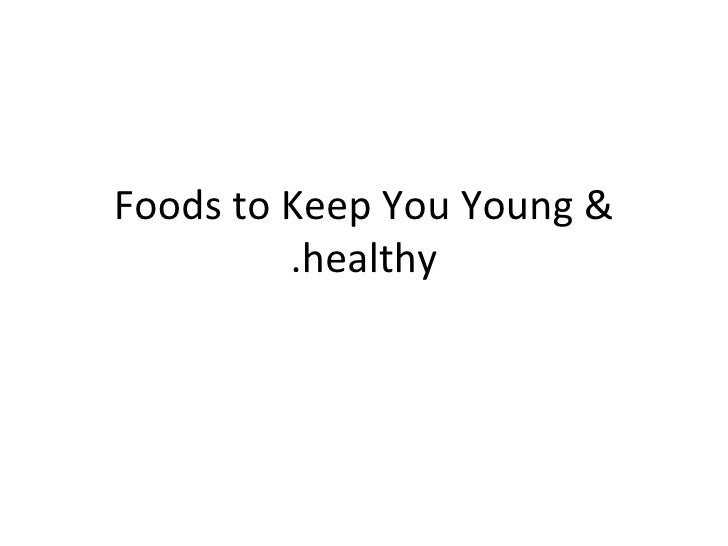 Foods to Keep You Young & healthy.