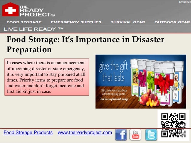 Food Storage: It's Importance in Disaster Preparation In cases where there is an announcement of upcoming disaster or stat...