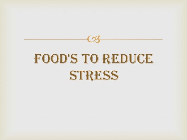 Foods to Reduce     Stress