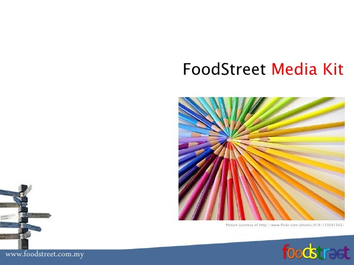 FoodStreet Media Kit                                  Picture courtesy of http://www.flickr.com/photos/h19/133001262/     ...