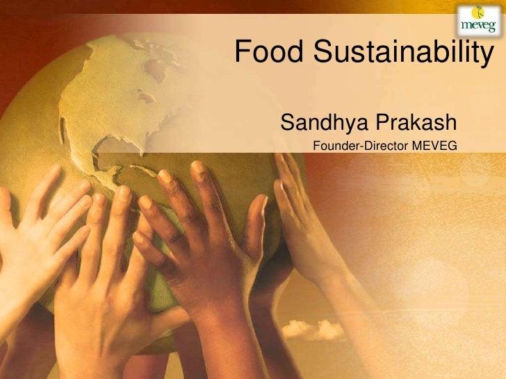 Food Sustainability   Sandhya Prakash     Founder-Director MEVEG