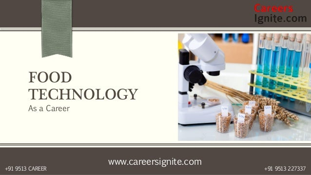 www.careersignite.com +91 9513 227337+91 9513 CAREER FOOD TECHNOLOGY As a Career