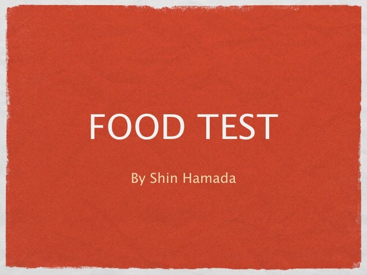 FOOD TEST  By Shin Hamada