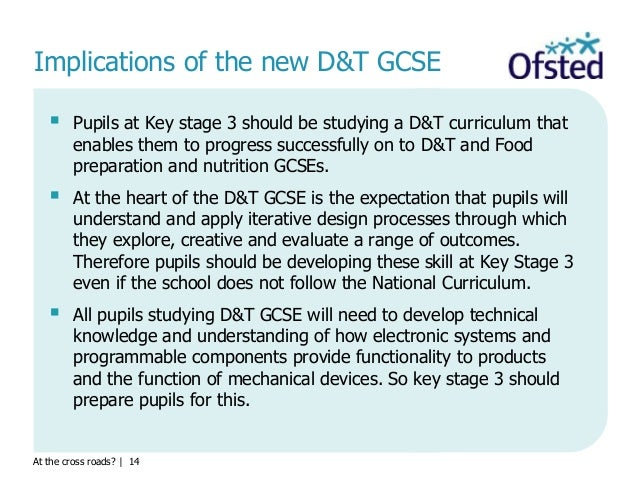 At the cross roads?   14  Pupils at Key stage 3 should be studying a D&T curriculum that enables them to progress success...