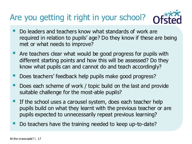 At the crossroads?   17 Are you getting it right in your school?  Do leaders and teachers know what standards of work are...