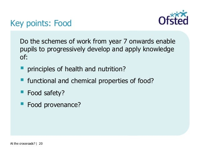 At the crossroads?   20 Key points: Food Do the schemes of work from year 7 onwards enable pupils to progressively develop...