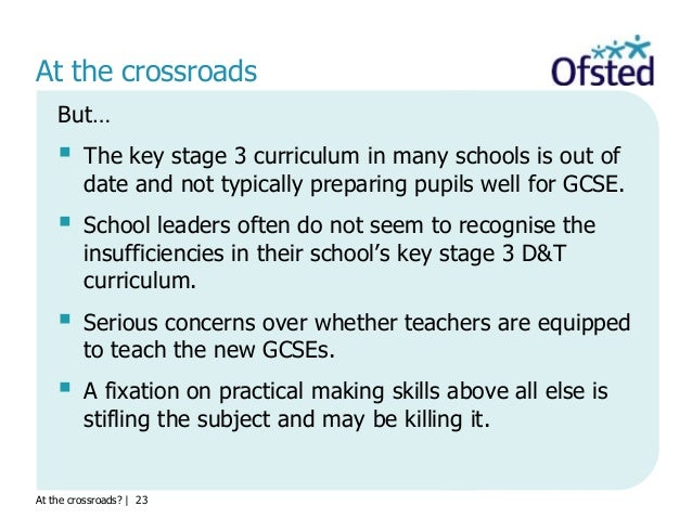 At the crossroads?   23 At the crossroads But…  The key stage 3 curriculum in many schools is out of date and not typical...