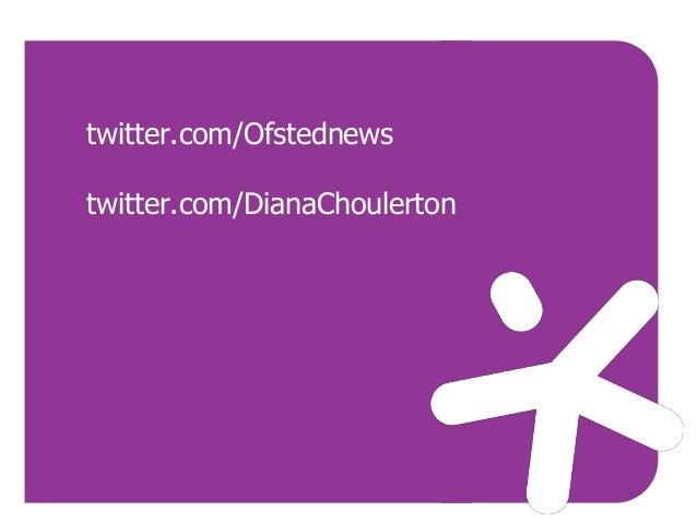 twitter.com/Ofstednews twitter.com/DianaChoulerton