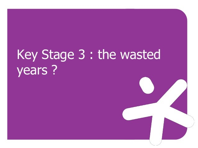Key Stage 3 : the wasted years ?