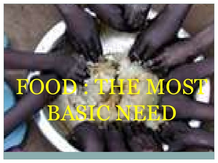 FOOD : THE MOST BASIC NEED<br />