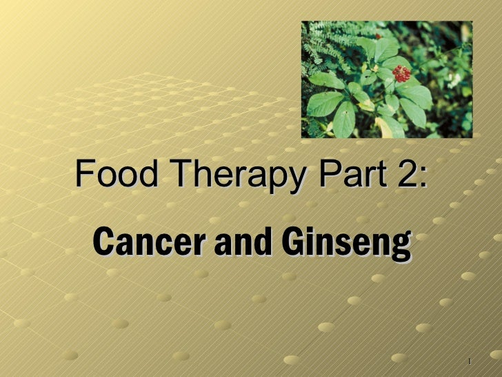 Food Therapy Part 2: Cancer and Ginseng