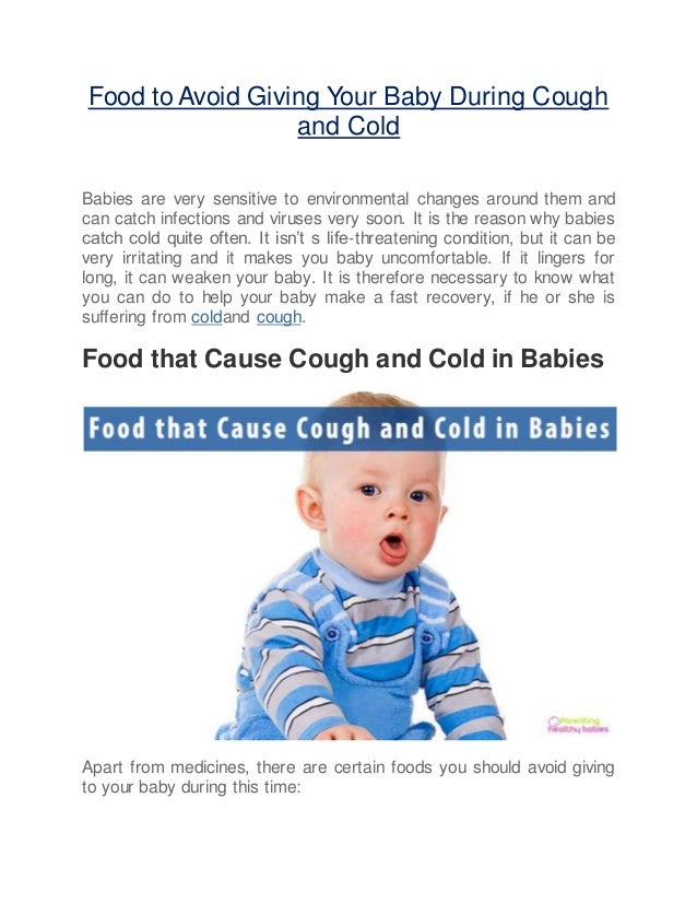 Food to Avoid Giving Your Baby During Cough and Cold Babies are very sensitive to environmental changes around them and ca...