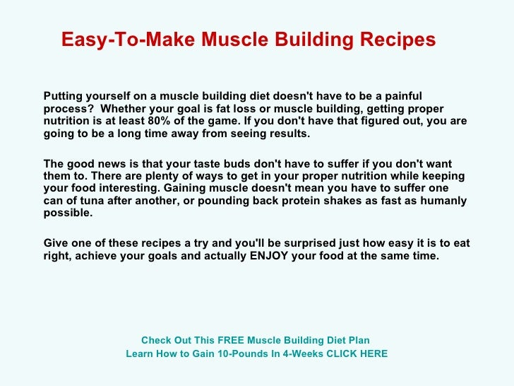 Easy-To-Make Muscle Building Recipes   Putting yourself on a muscle building diet doesn't have to be a painful process?  W...