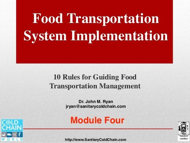 Food Transportation System Implementation 10 Rules for Guiding Food Transportation Management Dr. John M. Ryan jryan@sanit...