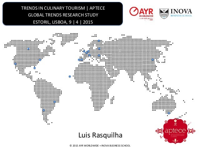 TRENDS  IN  CULINARY  TOURISM  |  APTECE   GLOBAL  TRENDS  RESEARCH  STUDY   ESTORIL,  LISBOA,  9...