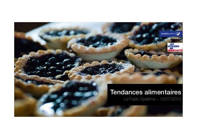 WE THINK PUBLICS  Tendances alimentaires! Le Public Système – 13/07/2013