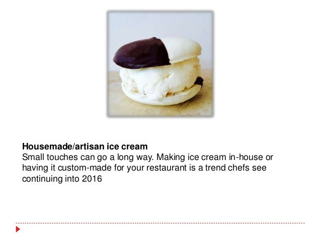 Housemade/artisan ice cream Small touches can go a long way. Making ice cream in-house or having it custom-made for your r...