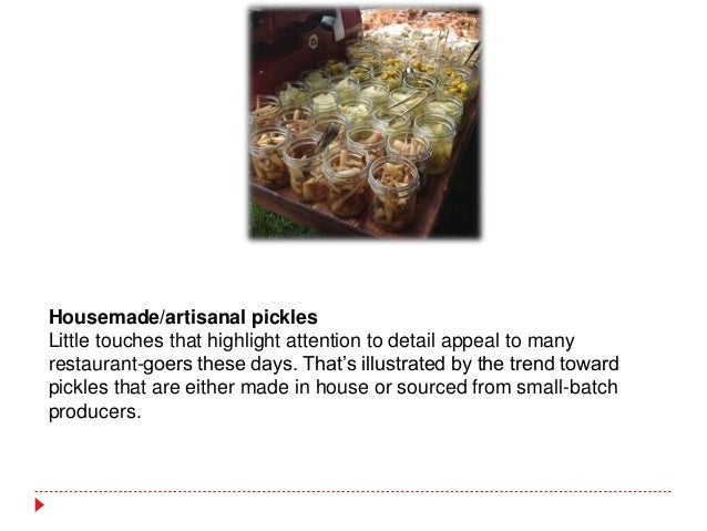 Housemade/artisanal pickles Little touches that highlight attention to detail appeal to many restaurant-goers these days. ...