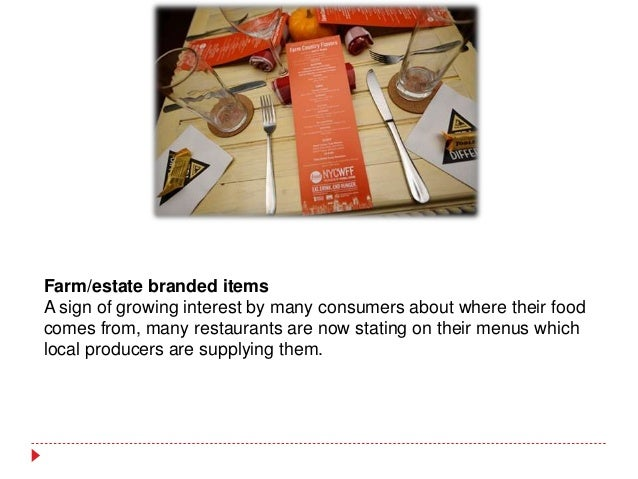 Farm/estate branded items A sign of growing interest by many consumers about where their food comes from, many restaurants...