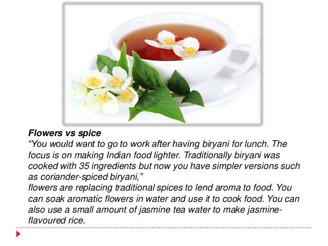 """Flowers vs spice """"You would want to go to work after having biryani for lunch. The focus is on making Indian food lighter...."""