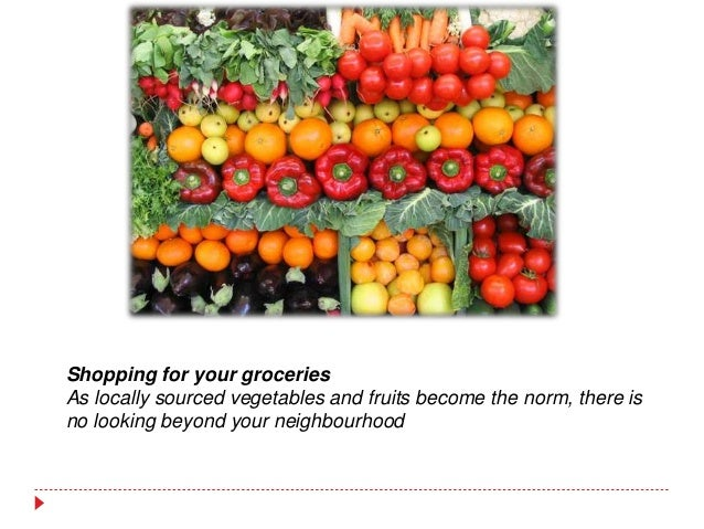 Shopping for your groceries As locally sourced vegetables and fruits become the norm, there is no looking beyond your neig...