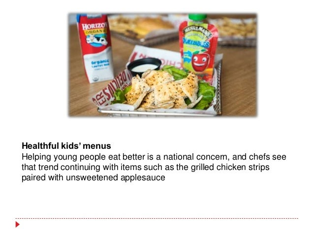Healthful kids' menus Helping young people eat better is a national concern, and chefs see that trend continuing with item...