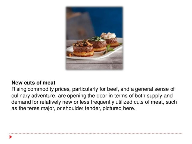 New cuts of meat Rising commodity prices, particularly for beef, and a general sense of culinary adventure, are opening th...