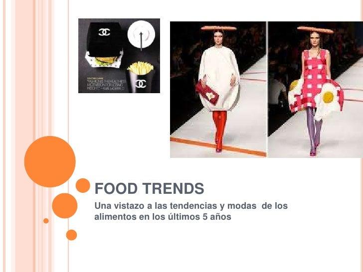 FOOD TRENDS  <br />Una vistazo a las tendencias y modas  de los alimentos en los últimos 5 años<br />