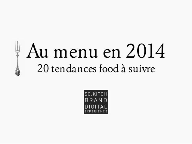 Au menu en 2014 20 tendances food à suivre SO.KITCH  BRAND D I G I TA L  EXPERIENCE