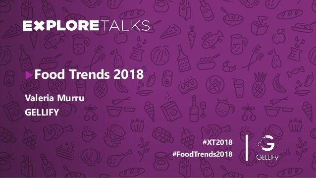 #XT2018 #FoodTrends2018 Valeria Murru Food Trends 2018 GELLIFY
