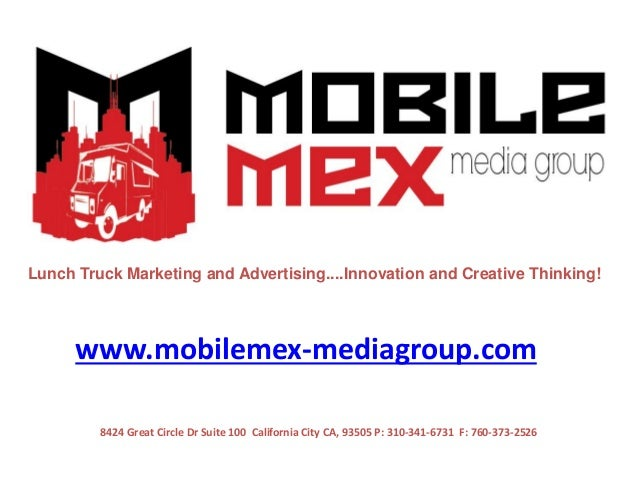 Lunch Truck Marketing and Advertising....Innovation and Creative Thinking!      www.mobilemex-mediagroup.com         8424 ...