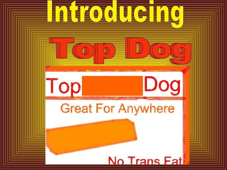 Introducing Top Dog Top Dog Top Dog