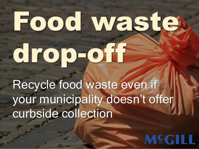 Food waste drop-off Recycle food waste even if your municipality doesn't offer curbside collection
