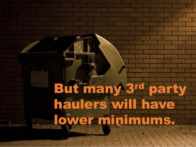 But many 3rd party haulers will have lower minimums.